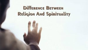 Difference Between Religion And Spirituality