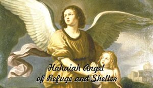 Hahaiah Angel of Refuge and Shelter