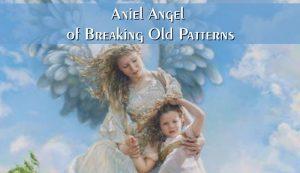 Aniel Angel of Breaking Old Patterns
