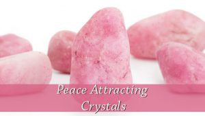 Peace Attracting Crystals