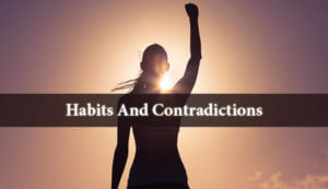 Habits And Contradictions