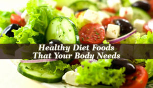Healthy Diet Foods That Your Body Needs
