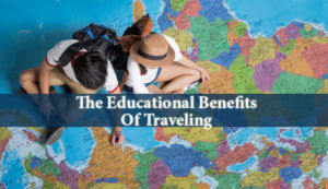 The Educational Benefits Of Traveling