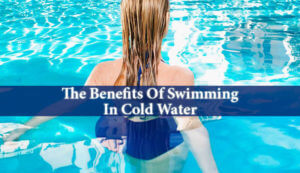 Benefits Of Swimming In Cold Water