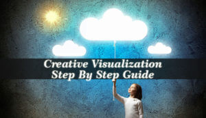 Creative Visualization Step By Step Guide