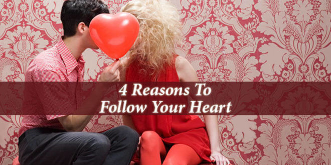 Reasons To Follow Your Heart