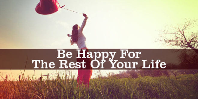 If You Want To Be Happy For The Rest Of Your Life