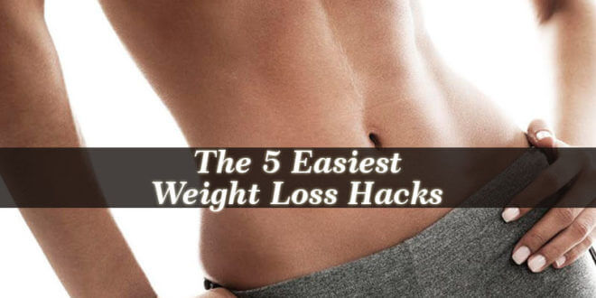 Easiest Weight Loss Hacks