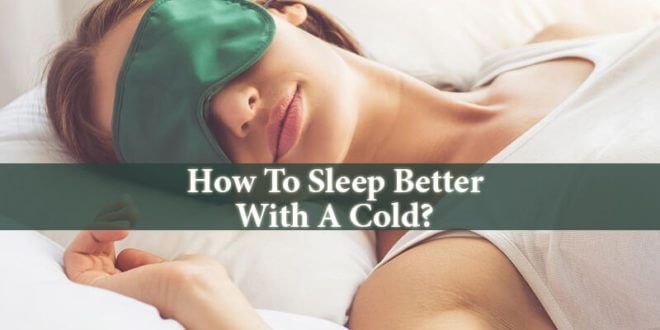 How To Sleep Better With A Cold