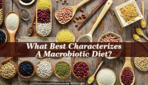 What Best Characterizes A Macrobiotic Diet? - Weight Loss