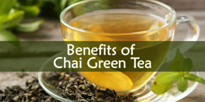 Benefits of Chai Green Tea