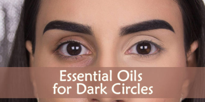 Essential Oils For Dark Circles