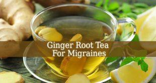 Ginger Root Tea For Migraines