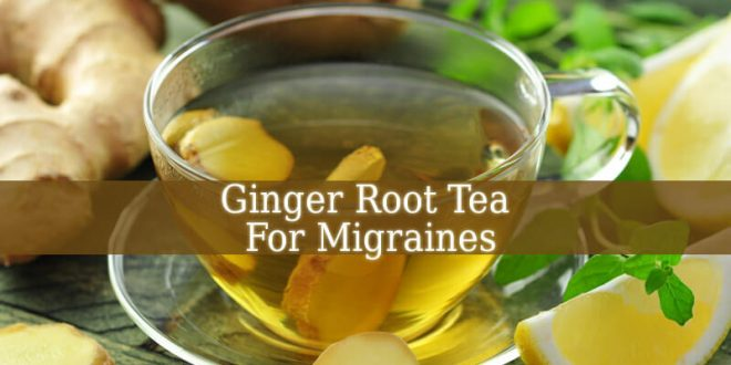 Ginger Root Tea For Migraines