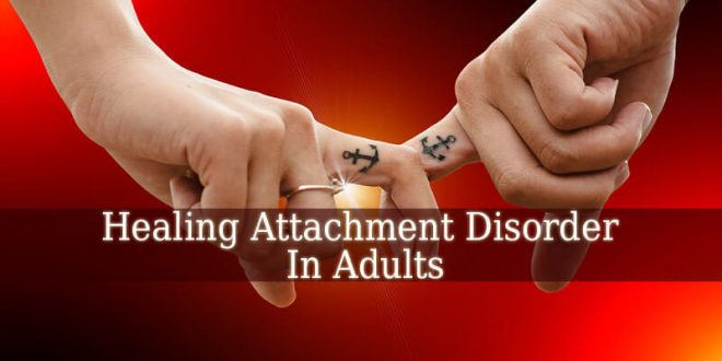 Healing Attachment Disorder In Adults