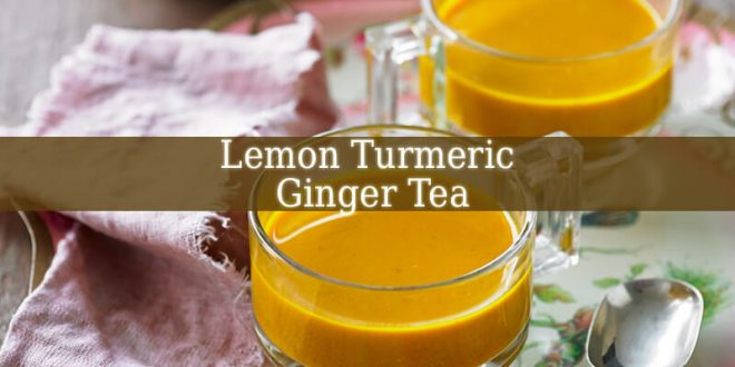 Lemon Turmeric Ginger Tea