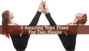 5 amazing yoga poses for two people  spiritual experience