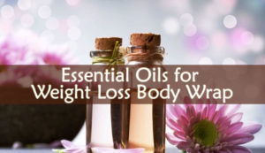 Essential Oils for Weight Loss Body Wrap