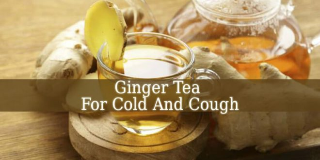 Ginger Tea For Cold And Cough