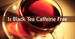 Is Black Tea Caffeine Free