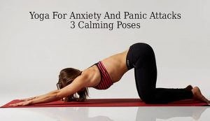 Yoga For Anxiety And Panic Attacks