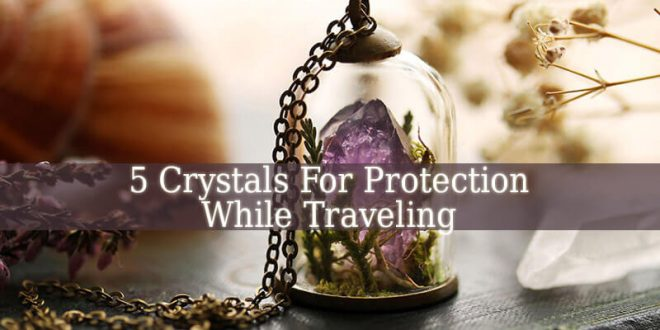 Crystals For Protection While Traveling