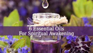 Essential Oils For Spiritual Awakening