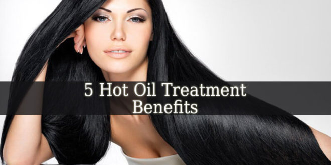 Hot Oil Treatment Benefits