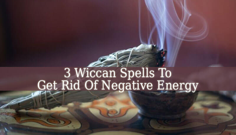 3 Powerful Wiccan Spells To Get Rid Of Negative Energy