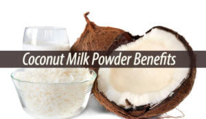 Coconut Milk Powder Benefits