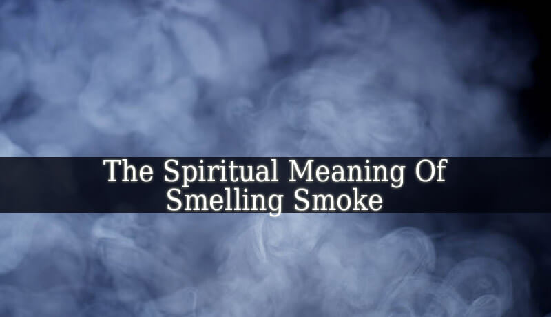 The Spiritual Meaning Of Smelling Smoke - Spiritual Experience