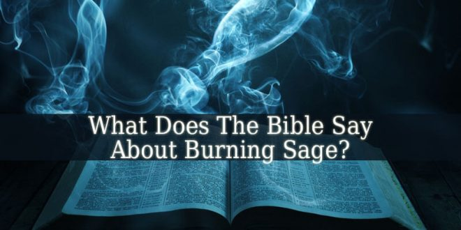 What Does The Bible Say About Burning Sage