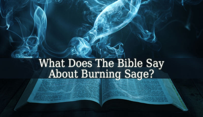 What Does The Bible Say About Burning Sage Spiritual Experience