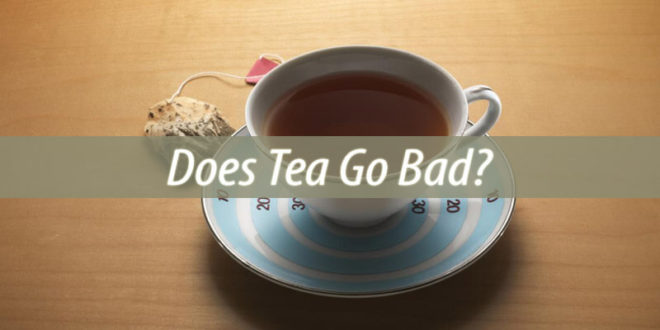 does tea go bad