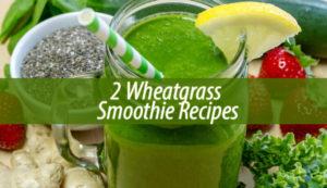 2 Wheatgrass Smoothie Recipes
