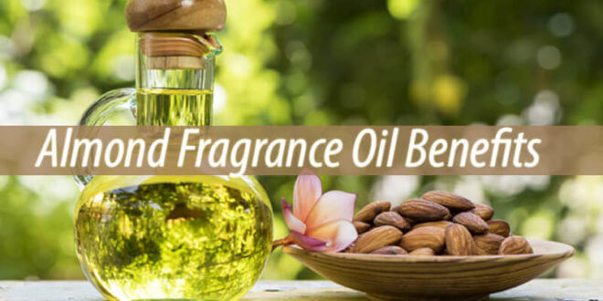 Almond Fragrance Oil Benefits