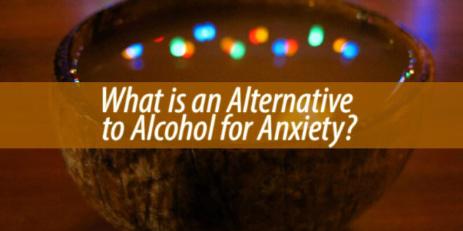 Alternative to Alcohol for Anxiety
