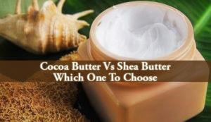 Cocoa Butter Vs Shea Butter