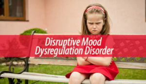 Disruptive Mood Dysregulation Disorder