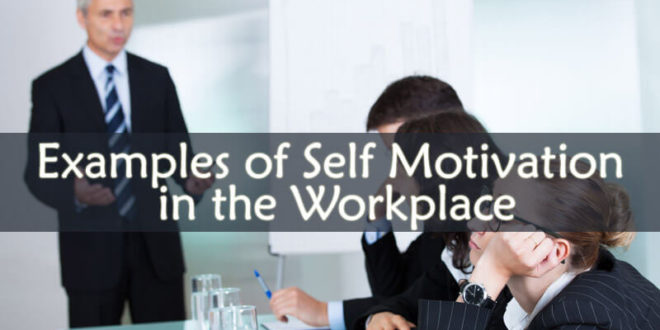 Examples of Self Motivation in the Workplace