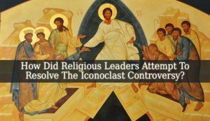 How Did Religious Leaders Attempt To Resolve The Iconoclast Controversy?