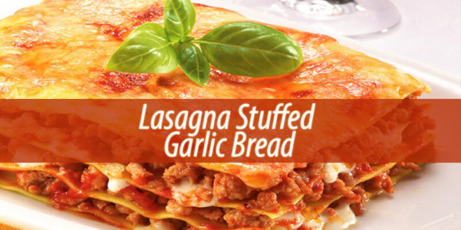 Lasagna Stuffed Garlic Bread