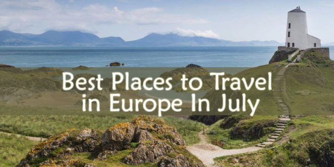 Places to Travel in Europe In July