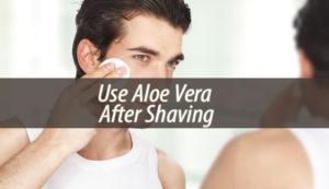 Use Aloe Vera After Shaving