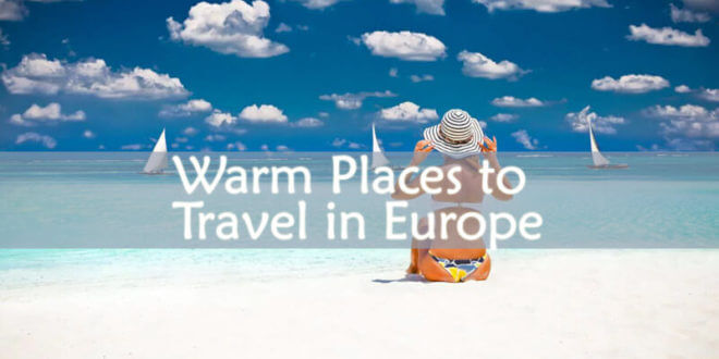 Warm Places to Travel in Europe