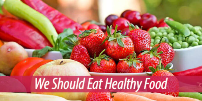 We should eat healthy food