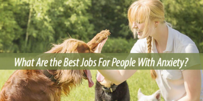 What Are the Best Jobs For People With Anxiety