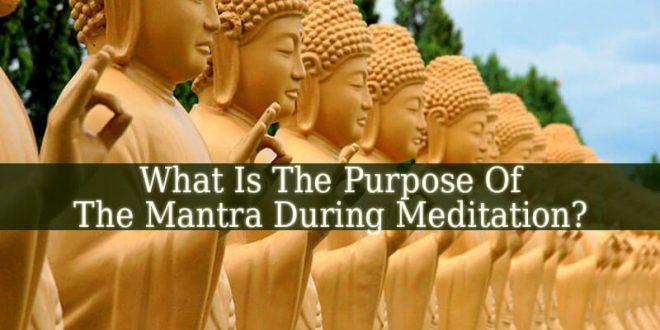 What Is The Purpose Of The Mantra During Meditation