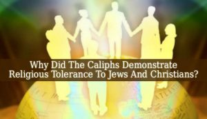 Why Did The Caliphs Demonstrate Religious Tolerance To Jews And Christians?