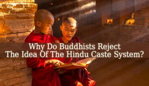 Why Do Buddhists Reject The Idea Of The Hindu Caste System